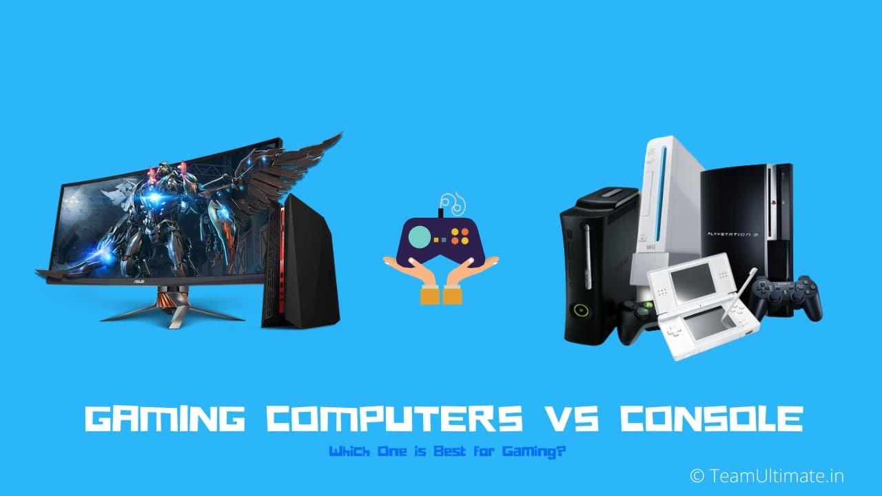 Gaming Computers vs Console! Which One is Best for Gaming
