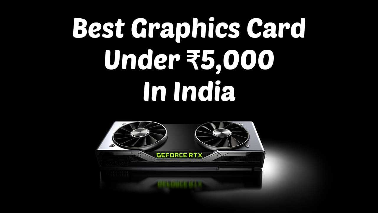 [Best] Graphics Card Under ₹5,000 In India [October 2021] 1