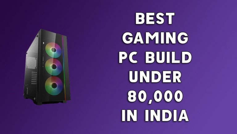 [Best] Gaming PC Build Under ₹80,000 in India