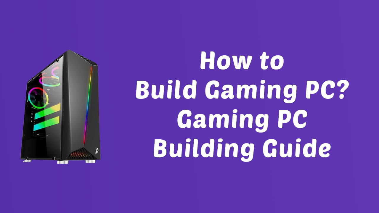 How to Build Gaming PC Gaming PC Building Guide
